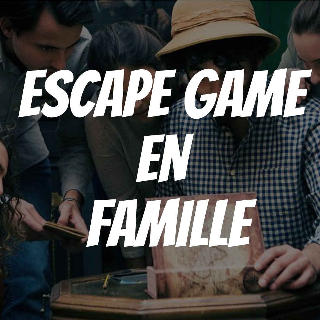 ESCAPE GAME EN FAMILLE