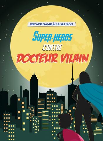 Super-héros contre Docteur Vilain - Escape Game à la maison