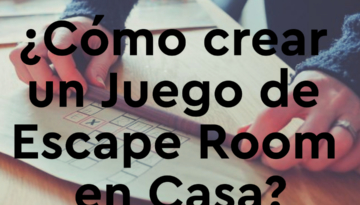 ¿Cómo crear un Juego de Escape Room en Casa?